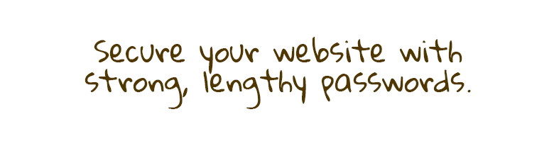Always secure your website with strong passwords