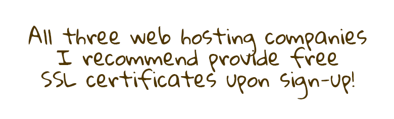 All three web hosting companies I recommend provide free SSL certificates upon sign-up!