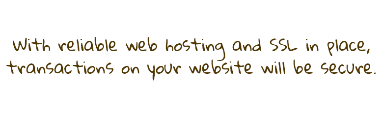With reliable web hosting and SSL in place, transactions on your small business website will be secure.