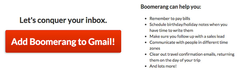 Available for free or business Gmail, Boomerang helps keep your inbox tamed.